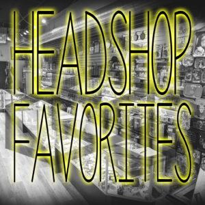 Head Shop Favorites